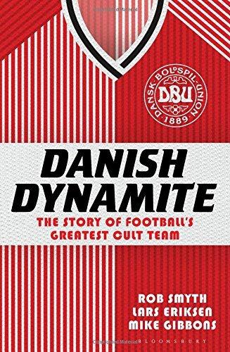 Danish Dynamite: The Story of Football's Greatest Cult Team by Rob Smyth (2014-07-22)