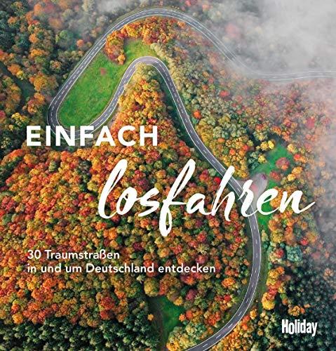 HOLIDAY Reisebuch: Einfach losfahren: 30 Traumstraßen in und um Deutschland