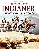 Das grosse Buch der Indianer: Alle Stämme - Alle Kriege - Joachim Hack