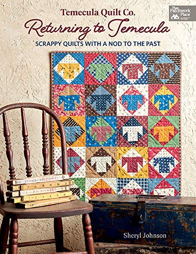 Temecula Quilt Co. Returning to Temecula: Scrappy Quilts with a Nod to the Past (The Patchwork Place) (English Edition)