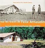 Sur les traces de Félix Arnaudin - Ou Les métamorphoses des Landes