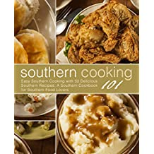 Southern Cooking 101: Easy Southern Cooking with 50 Delicious Southern Recipes. A Southern Cookbook for Southern Food Lovers (English Edition)