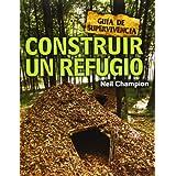 Construir Un Refugio. Guía De Supervivencia (Guia Supervivientes)