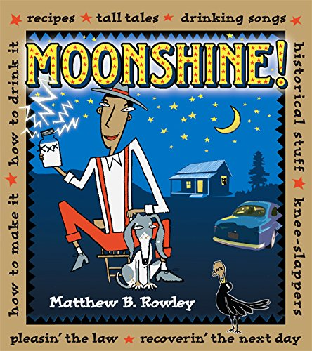 Moonshine!: Recipes * Tall Tales * Drinking Songs * Historical Stuff * Knee-Slappers * How to Make It * How to Drink It * Pleasin': Recipes, Tall ... It, Pleasin' the Law, Recoverin' the Next Day Tall Beverage