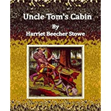 Uncle Tom's Cabin By Harriet Beecher Stowe (English Edition)