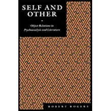 [Self and Other: Object Relations in Psychoanalysis and Literature] (By: Robert Rogers) [published: January, 1994]