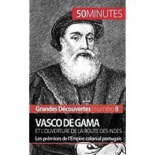 Vasco de Gama et l'ouverture de la route des Indes: Les prémices de l'Empire colonial portugais