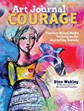 Art Journal Courage: Fearless Mixed Media Techniques for Journaling Bravely - F&W Media - amazon.co.uk
