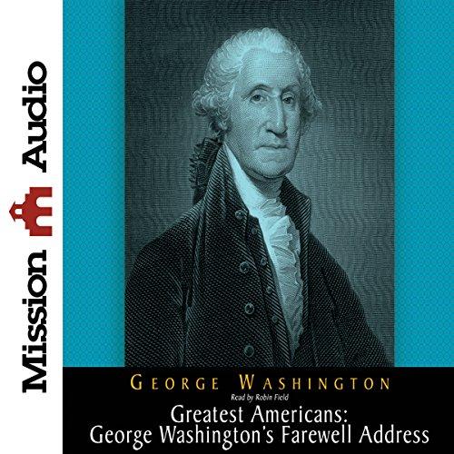 The Greatest Americans: George Washington's Farewell Address  Audiolibri