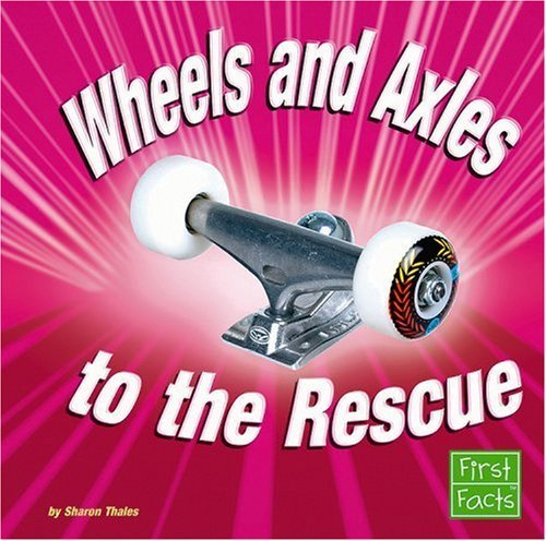 wheels-and-axles-to-the-rescue-simple-machines-to-the-rescue-by-sharon-thales-2007-01-01