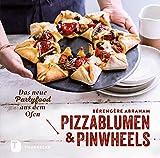 Pizzablumen und Pinwheels: Das neue Partyfood aus dem Ofen (German Edition)