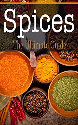 Spices: The Ultimate Guide (English Edition)