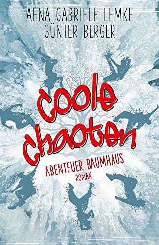 Coole Chaoten: Abenteuer Baumhaus Von [Lemke, Aena Gabriele, Berger, Günter]