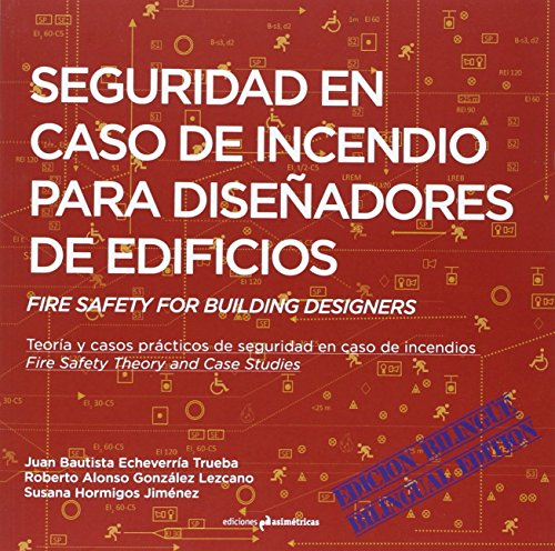 Seguridad en caso de incendio para diseñadores de edificios. Fire Safety for Building Designers: Teoría y casos prácticos de seguridad en caso de incendios. Fire Safety Theory and Case Studies