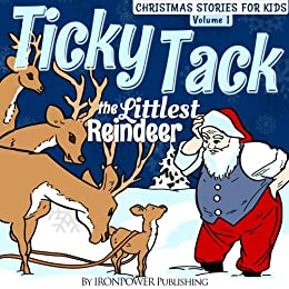 Ticky Tack The Littlest Reindeer - A Christmas Book for Children (Christmas Stories For Kids 1) (English Edition) par [Publishing, Ironpower]