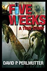 FIVE WEEKS - True Story: First I had a gun in my back in London and then I was nearly left for dead in a Pennsylvania wood! Kindle Edition