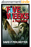 FIVE WEEKS: First I had a gun in my back in London and then I was nearly left for dead in a Pennsylvania wood! (English Edition)