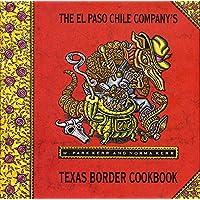 The El Paso Chile Company's Texas Border Cookbook: Home Cooking