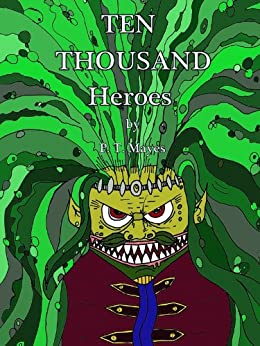 Ten Thousand Heroes by [Mayes, P. T.]