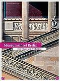Museumsinsel Berlin: Fünf Häuser und ihre Schätze
