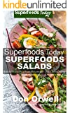 Superfoods Salads: Over 60 Quick & Easy Gluten Free Low Cholesterol Whole Foods Recipes full of Antioxidants & Phytochemicals (Superfoods Today Book 12)