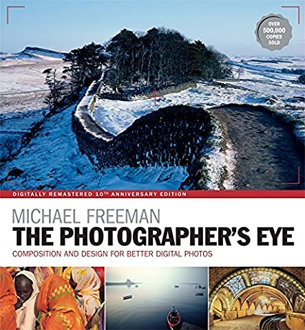 The Photographer's Eye Remastered 10th Anniversary: Composition and Design for