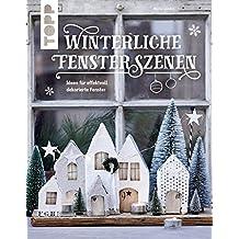 Winterliche Fensterszenen: Ideen für effektvoll dekorierte Fenster
