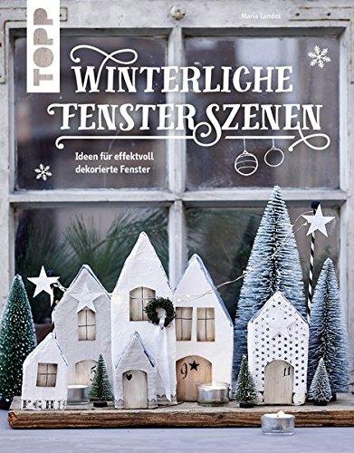 Preisvergleich Produktbild Winterliche Fensterszenen: Ideen für effektvoll dekorierte Fenster (KREATIV.INSPIRATION.)