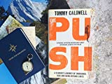 The Push: A Climbers Journey of Endurance, Risk and Going Beyond Limits