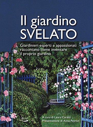 il-giardino-svelato-giardinieri-esperti-e-appassionati-raccontano-come-inventare-il-proprio-giardino