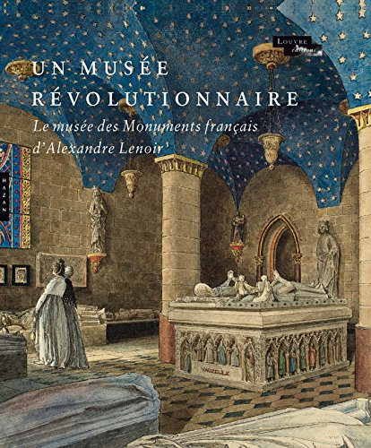 Un muse rvolutionnaire. Le Muse des Monuments franais d'Alexandre Lenoir