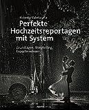 Perfekte Hochzeitsreportagen mit System: Grundlagen, Storytelling, Expertenwissen