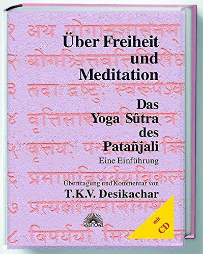 Über Freiheit und Meditation. Mit CD. Das Yoga Sutra des Patanjali. Eine Einführung