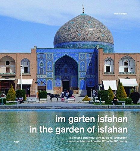 Im Garten Isfahan - In the garden of Isfahan: Islamische Architektur vom 16. bis 18. jahrhundert - Islamic architecture from the 16th to the 18th century. Allemand/Anglais par Werner Blaser