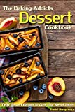 The Baking Addicts Dessert Cookbook: Tasty Dessert Recipes to Curb your Sweet Tooth