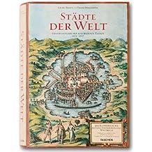 Städte der Welt: 363 Kupferstiche revolutionieren das Weltbild. Gesamtausgabe der Kolorierten Tafeln 1572-1617