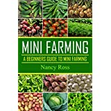 Mini Farming: A Beginners Guide To Mini Farming (Gardening, Livestock, Self Sufficiency) (English Edition)
