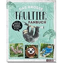 Das große Faultier-Fanbuch: Basteln, Backen, Handarbeiten und mehr