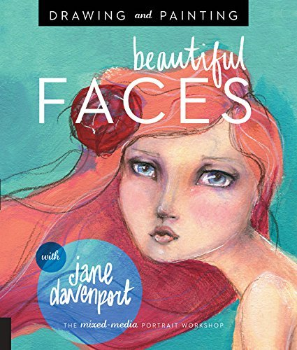 Drawing and Painting Beautiful Faces: A Mixed-Media Portrait Workshop by Davenport, Jane (February 19, 2015) Paperback