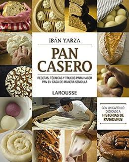 Pan casero (Larousse - Libros Ilustrados/ Prácticos - Gastronomía) de [Yarza, Ibán]