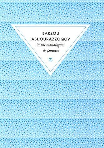 Huit monologues de femmes par Barzou Abdourazzoqov