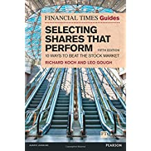 The Financial Times Guide to Selecting Shares that Perform: 10 ways to beat the stock market (The FT Guides)