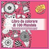Libro da colorare di 100 Mandala - Nella moderna società dei consumi siamo tutti lobotomizzati, propagandati, abbiamo venduto il nostro buon senso al mercato dell'inutile ad ogni costo.