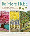 Be More Tree: A journey of wisdom, sy...