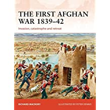 The First Afghan War 1839–42: Invasion, Catastrophe and Retreat