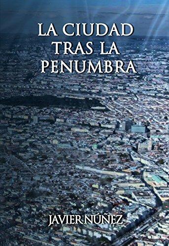 La Ciudad tras la penumbra por Javier Núñez