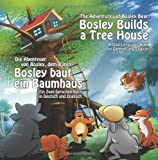 Bosley Builds a Tree House (Bosley baut ein Baumhaus): A Dual Language Book in German and English (Adventures of Bosley