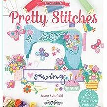 Pretty Stitches: 22 Elegance Cross Stitch Projects