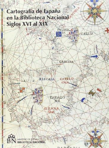 Cartografía de España en la Biblioteca Nacional (Siglos XVI al XIX). Tomo I, II y Adenda