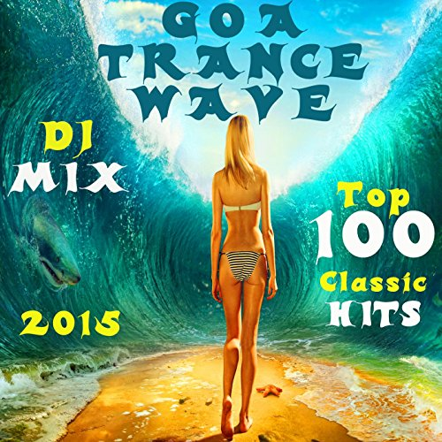 Goa Trance Wave Top 100 Classic Hits 2015 (2.5hr Progressive & Psytrance DJ Mix)